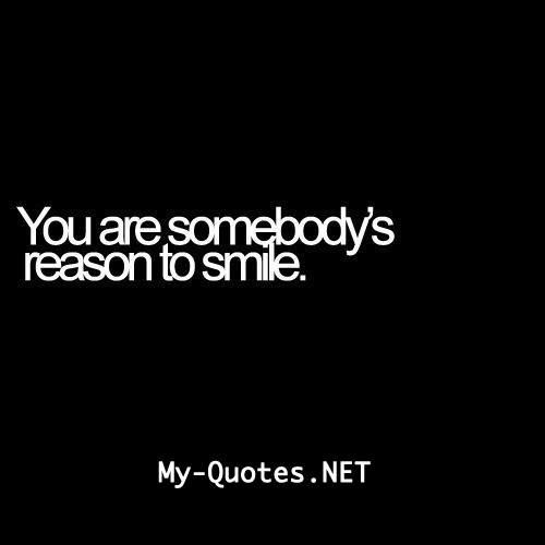 You are somebody's reason to smile.