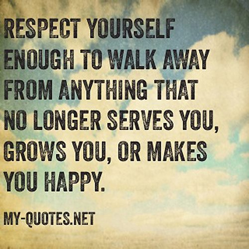 Incroyable Respect Yourself Enough To Walk Away From Anything That No Longer Serves  You, Grows You. U201c