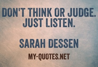 Don't think or judge, just listen – Quote