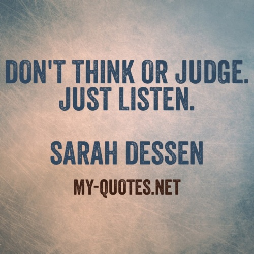 Don't think or judge. Just Listen. Sarah Dessen